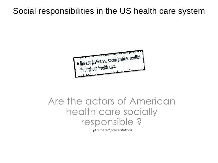 Are the actors of American health care socially responsible ? Social responsibilities in the US health care system (Animat...
