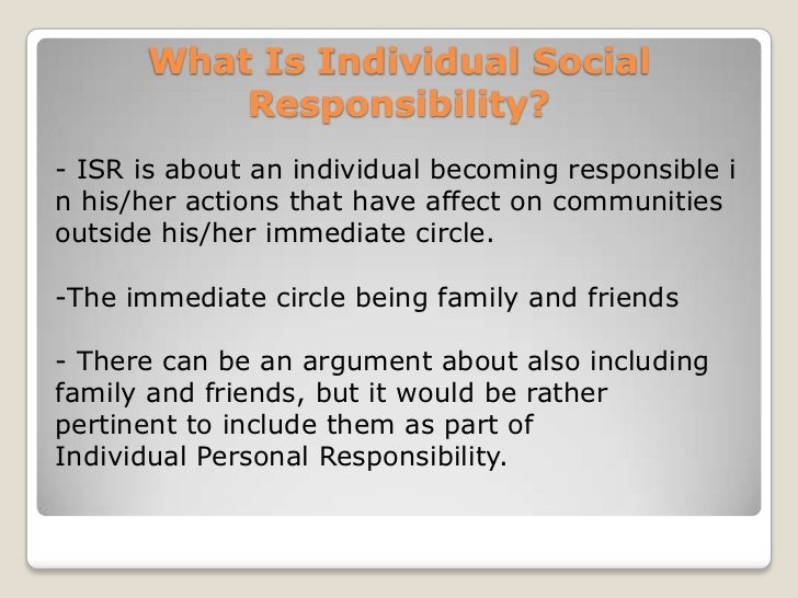 an individuals responsibility to society One way to think about the role of responsibility in a free society is to imagine a   individual decision-making is forbidden, developing a sense of responsibility is.