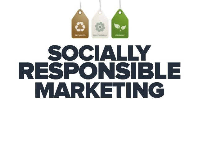 SOCIALLY MARKETING RESPONSIBLE