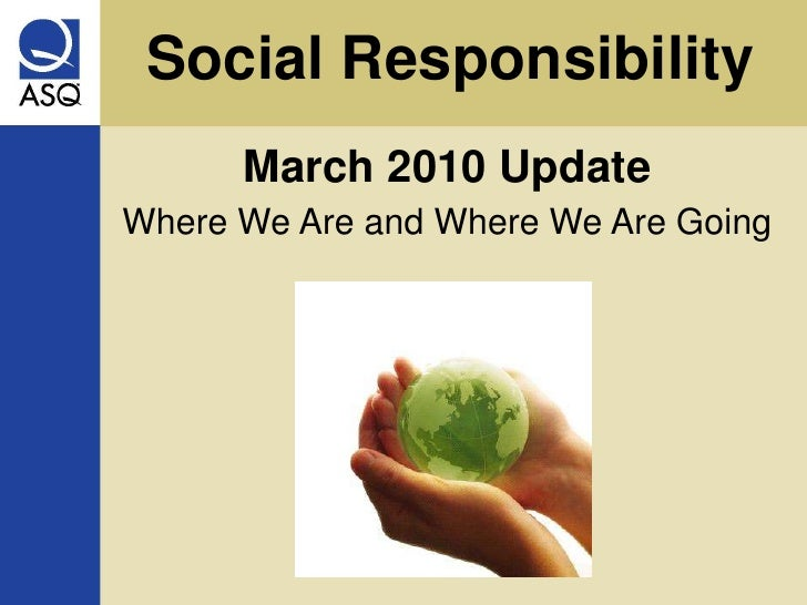 Social Responsibility<br />March 2010 Update<br />Where We Are and Where We Are Going<br />