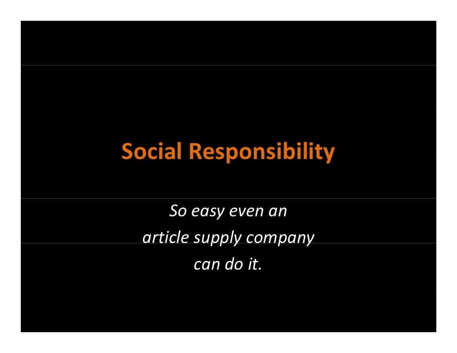 Social ResponsibilitySocial Responsibility      So easy even an   article supply company   article supply company         ...