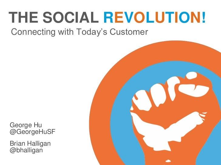 THE SOCIAL REVOLUTION!Connecting with Today's CustomerGeorge Hu@GeorgeHuSFBrian Halligan@bhalligan