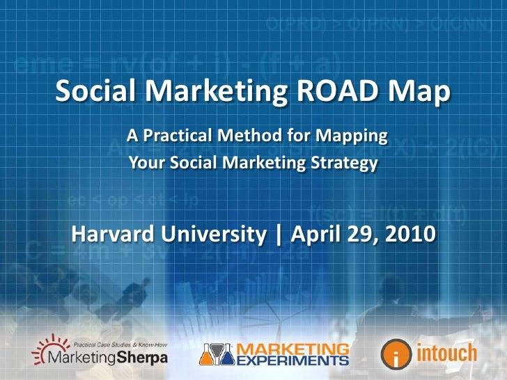 Social Marketing Road Map = Harvard Presentation