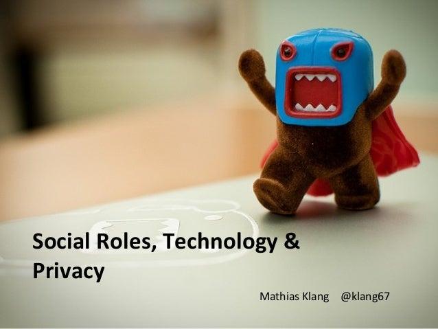 Social Roles, Technology &PrivacyMathias Klang @klang67