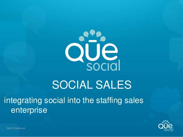 SOCIAL SALESintegrating social into the staffing sales  enterprise©2012 QueSocial