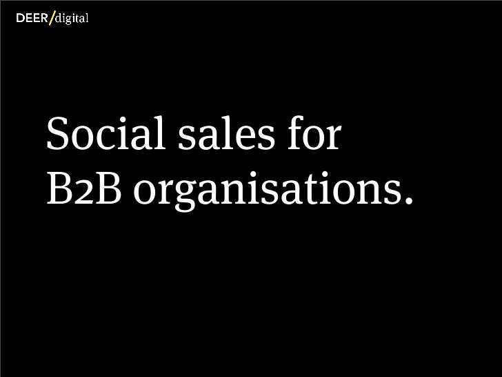 Social sales for           B2B organisations.Copyright Deer Digital Ltd. 2012