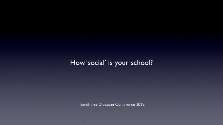 How 'social' is your school?   Sandhurst Diocesan Conference 2012