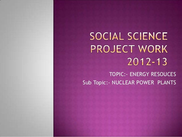 TOPIC:- ENERGY RESOUCESSub Topic:- NUCLEAR POWER PLANTS