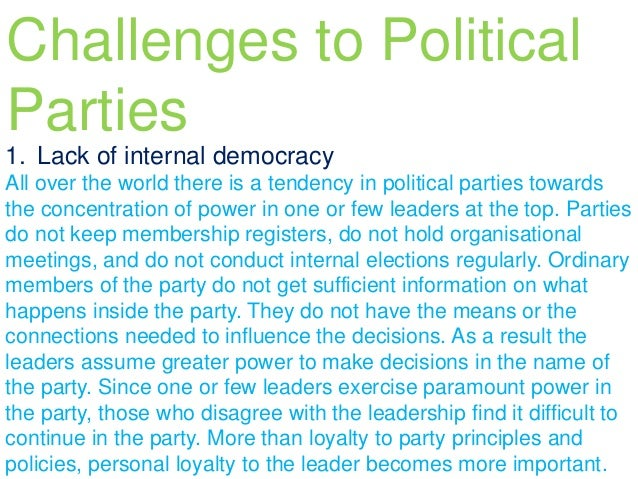 challenges to political parties Political parties are essential institutions of democracy by competing in elections parties offer citizens a choice in governance, and while in opposition they can.