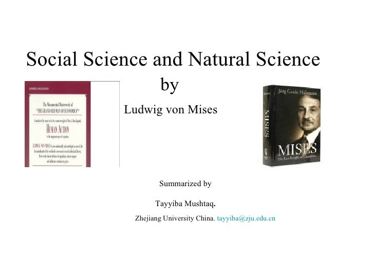 Social Science and Natural Science                    by           Ludwig von Mises                   Summarized by       ...