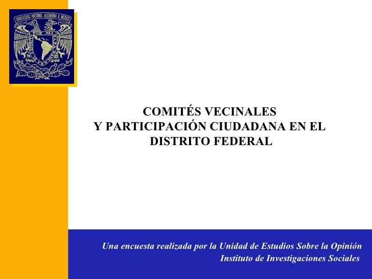 Una encuesta realizada por la Unidad de Estudios Sobre la Opinión Instituto de Investigaciones Sociales   COMITÉS VECINALE...
