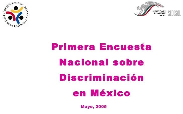 Primera Encuesta Nacional sobre Discriminación en México Mayo, 2005