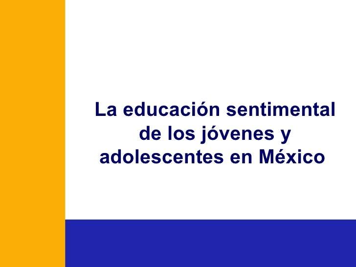La educación sentimental de los jóvenes y adolescentes en México