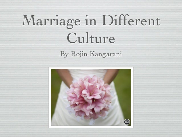 Marriage in Different   Culture By Rojin Kangarani