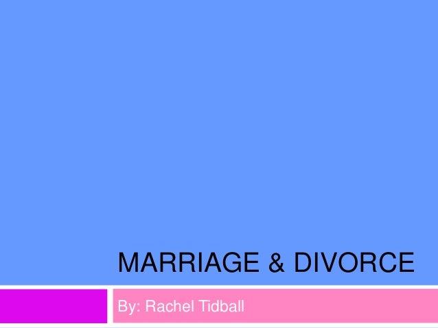 MARRIAGE & DIVORCE By: Rachel Tidball