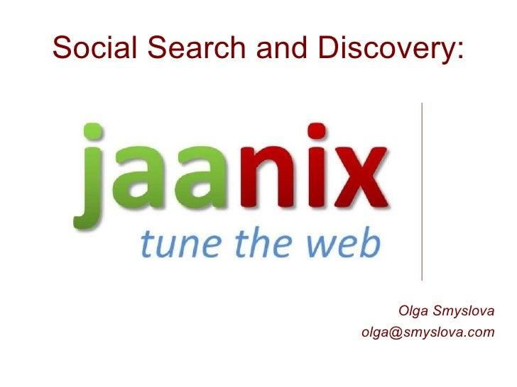 <ul><li>Olga Smyslova </li></ul><ul><li>[email_address] </li></ul>Social Search and Discovery: