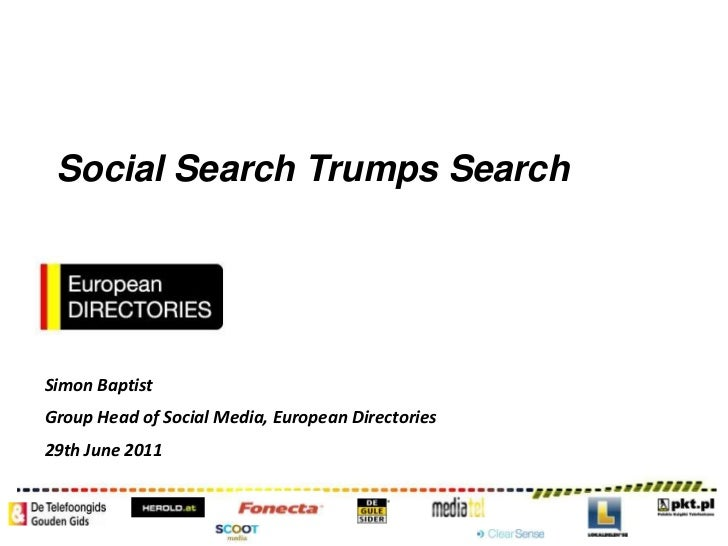 Social Search Trumps Search<br />Simon Baptist<br />Group Head of Social Media, European Directories<br />29th June 2011<b...