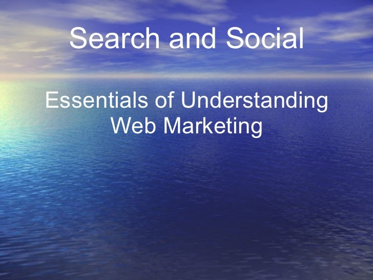 Search and Social Essentials of Understanding Web Marketing