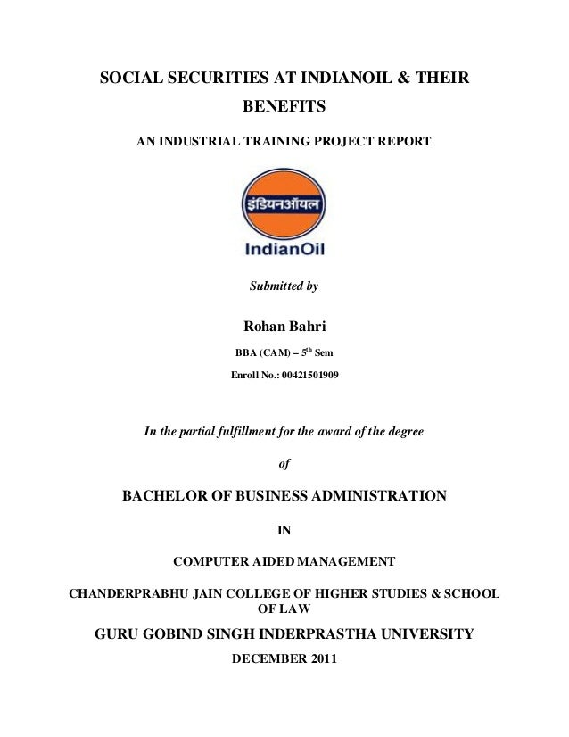 SOCIAL SECURITIES AT INDIANOIL & THEIR BENEFITS AN INDUSTRIAL TRAINING PROJECT REPORT Submitted by Rohan Bahri BBA (CAM) –...