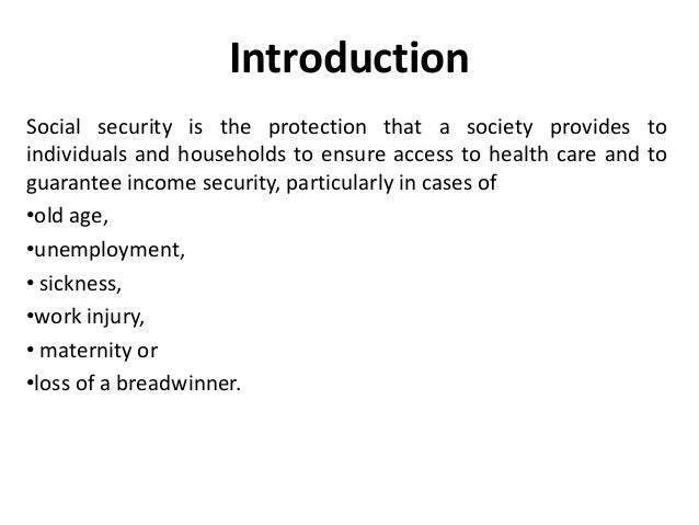 Introduction Social security is the protection that a society provides to individuals and households to ensure access to h...
