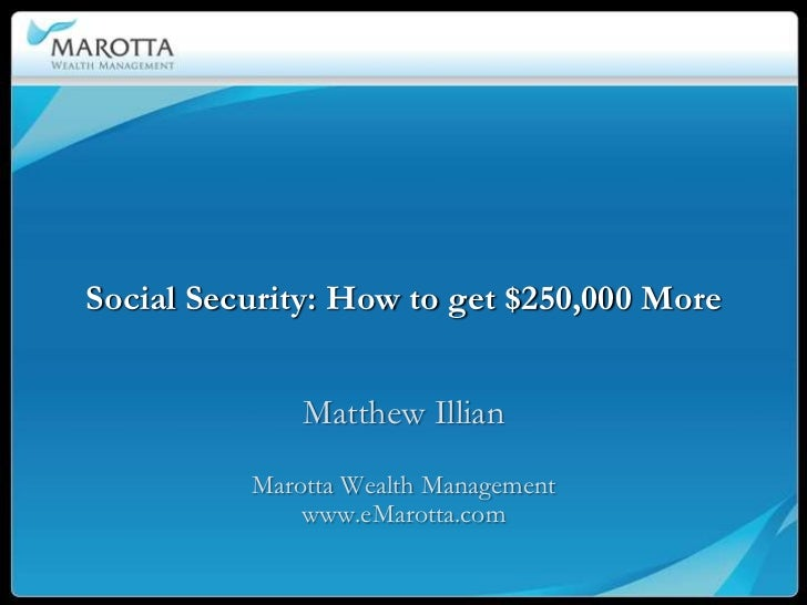Social Security: How to get $250,000 More              Matthew Illian          Marotta Wealth Management              www....
