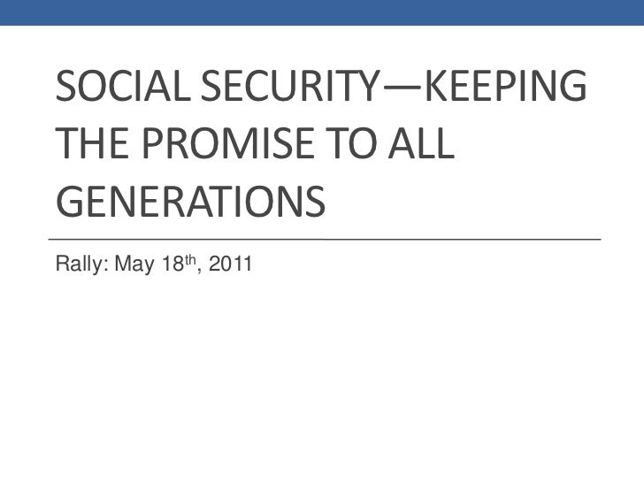 Social Security—keeping the Promise to aLl Generations<br />Rally: May 18th, 2011<br />