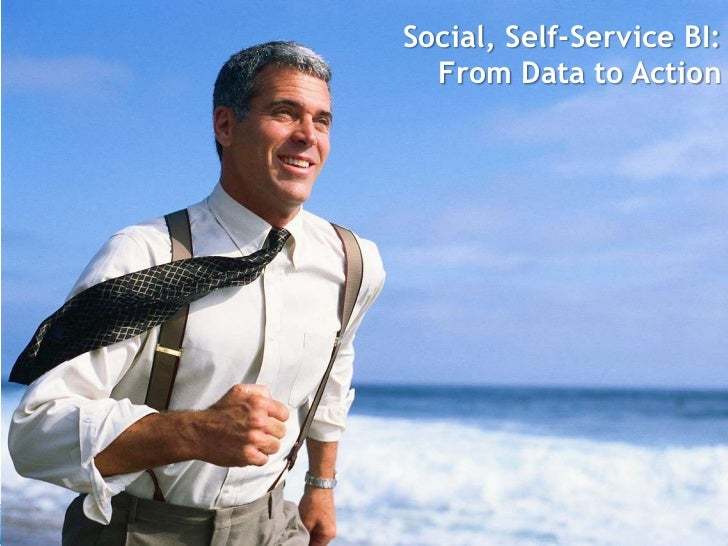 Social, Self-Service BI:  From Data to Action
