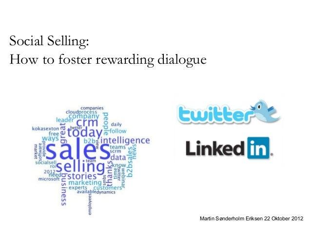Social Selling:How to foster rewarding dialogue                              Martin Sønderholm Eriksen 22 Oktober 2012