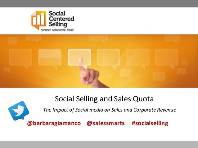 Social Selling and Sales Quota    The Impact of Social media on Sales and Corporate Revenue@barbaragiamanco @salessmarts  ...