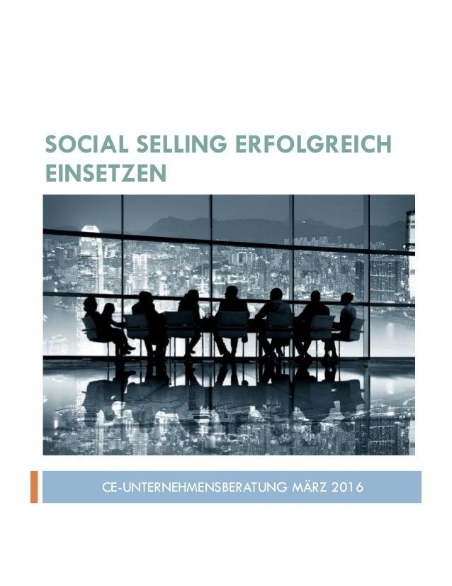 SOCIAL SELLING ERFOLGREICH EINSETZEN CE-UNTERNEHMENSBERATUNG MÄRZ 2016