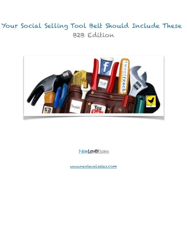 Your Social Selling Tool Belt Should Include These  !  !!!  !!!!!  !!!!!!!!!!!  B2B Edition  www.nexlevelsales.com