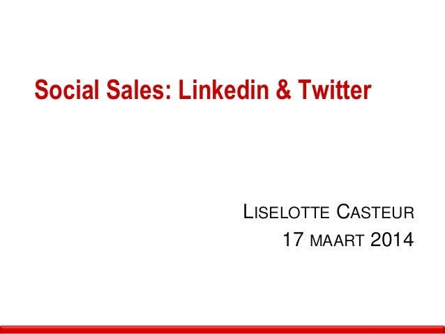 Social Sales: Linkedin & Twitter LISELOTTE CASTEUR 17 MAART 2014