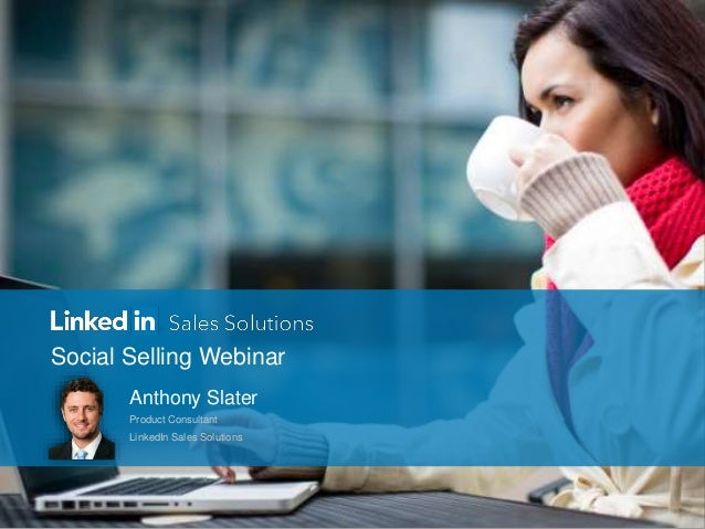 Social Selling Webinar Anthony Slater Product Consultant LinkedIn Sales Solutions