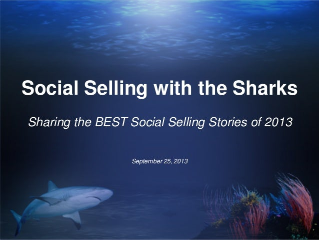Social Selling with the Sharks Sharing the BEST Social Selling Stories of 2013 September 25, 2013