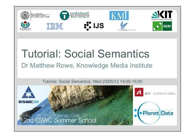 Tutorial: Social Semantics Dr Matthew Rowe, Knowledge Media Institute Tutorial: Social Semantics, Wed 23/05/12 14:00-15:00
