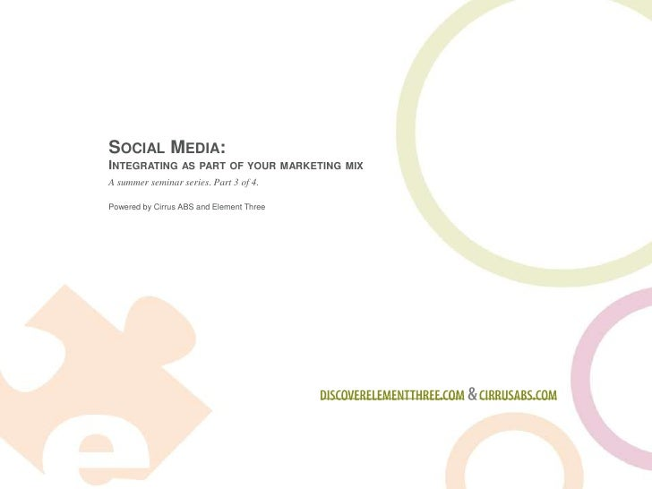 Social Media:Integrating as part of your marketing mix<br />A summer seminar series. Part 3 of 4.<br />discoverelementthre...