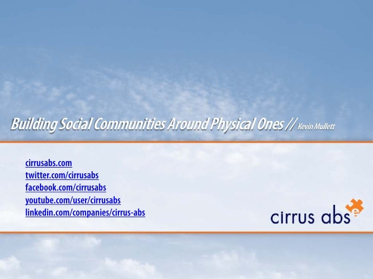 Building Social Communities Around Physical Ones // Kevin Mullett   cirrusabs.com   twitter.com/cirrusabs   facebook.com/c...