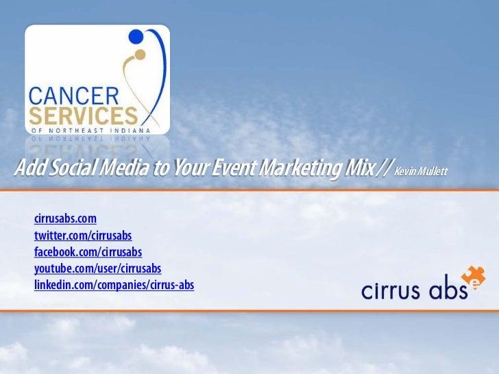 Add Social Media to Your Event Marketing Mix // Kevin Mullett  cirrusabs.com  twitter.com/cirrusabs  facebook.com/cirrusab...