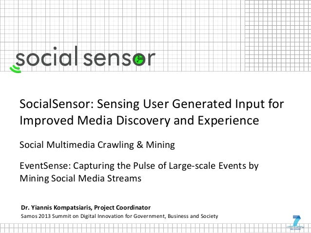 SocialSensor Project: Sensing User Generated Input for Improved Media Discovery and Experience  - Social Multimedia Crawling & Mining - EventSense: Capturing the Pulse of Large-scale Events by Mining Social Media Streams