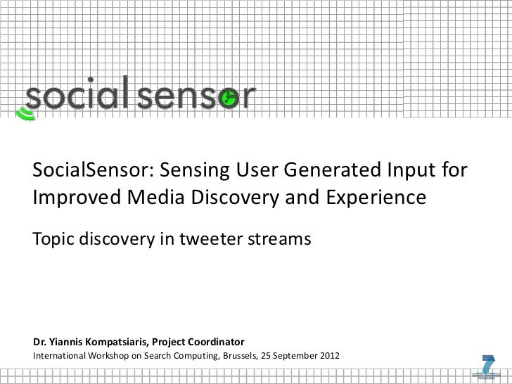 SocialSensor: Sensing User Generated Input forImproved Media Discovery and ExperienceTopic discovery in tweeter streamsDr....