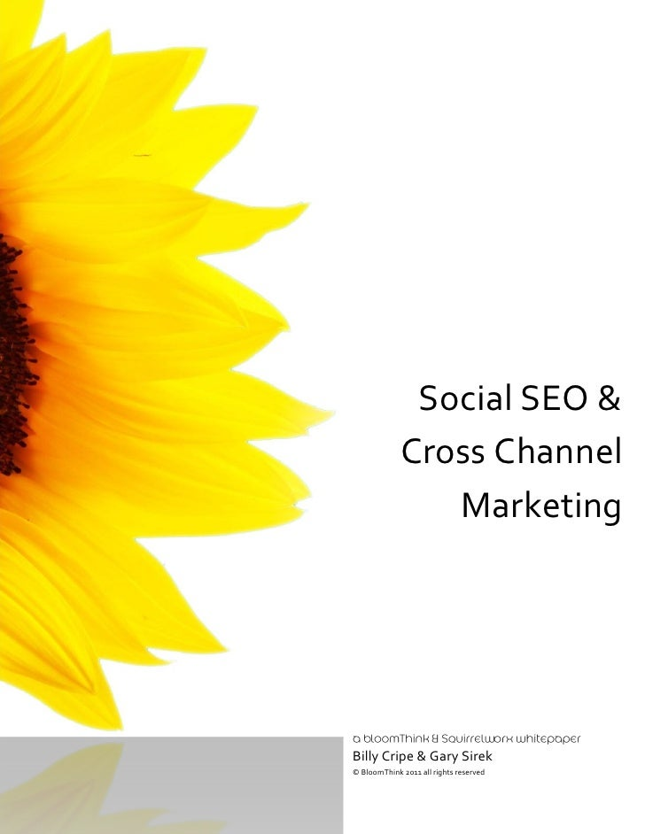 Social SEO &             Cross Channel                MarketingBilly Cripe & Gary Sirek© BloomThink 2011 all rights reserved