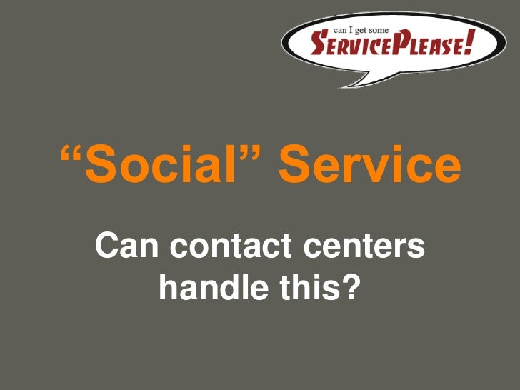 """""""Social"""" Service Can contact centers    handle this?                       your name"""