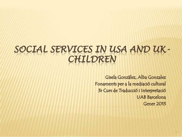 SOCIAL SERVICES IN USA AND UK- CHILDREN Gisela González, Alba Gonzalez Fonaments per a la mediació cultural 3r Curs de Tra...