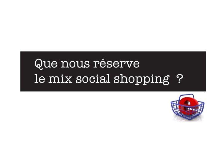 Que nous réservele mix social shopping ?