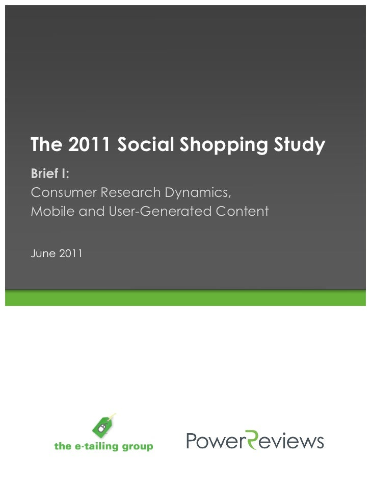 The 2011 Social Shopping StudyBrief I:Consumer Research Dynamics,Mobile and User-Generated ContentJune 2011