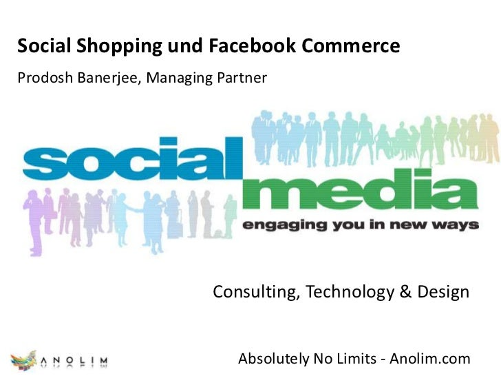 Social Shopping und Facebook Commerce<br />Prodosh Banerjee, Managing Partner<br />Consulting, Technology & Design<br />Ab...