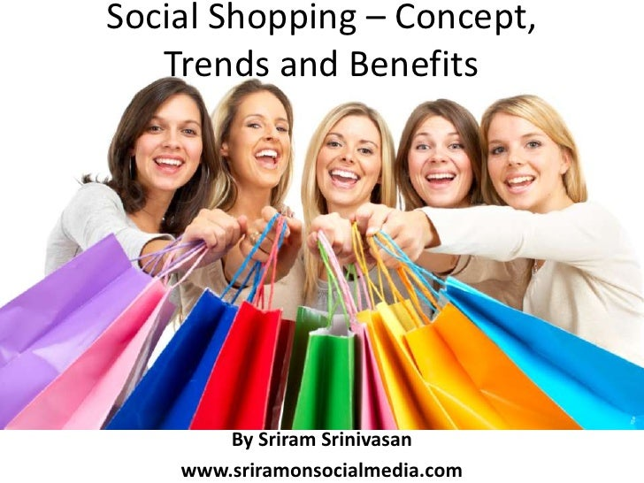 Social Shopping – Concept, Trends and Benefits<br />By Sriram Srinivasan<br />www.sriramonsocialmedia.com<br />