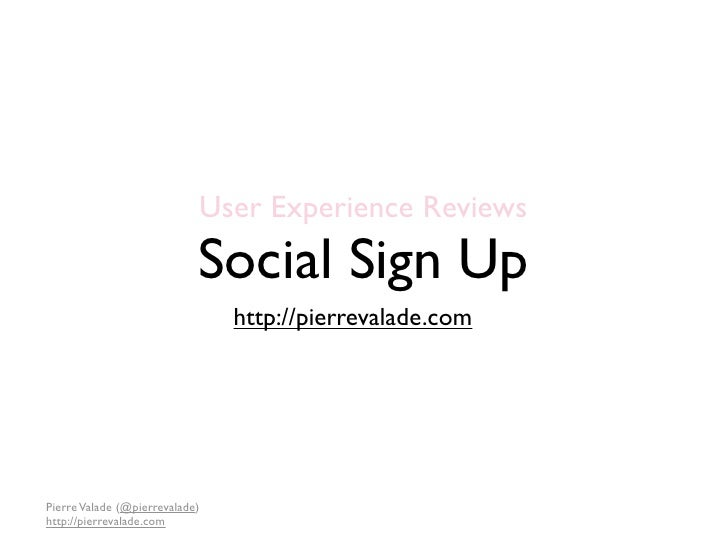 User Experience Reviews                             Social Sign Up                                 http://pierrevalade.com...