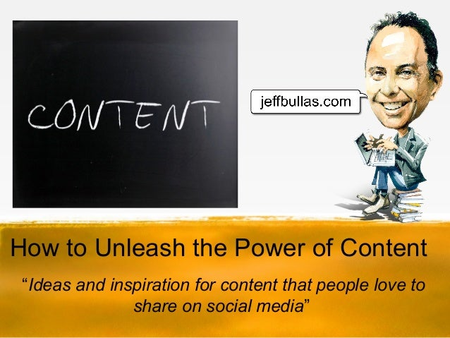 "How to Unleash the Power of Content   ""Ideas and inspiration for content that people love to share on social media"""