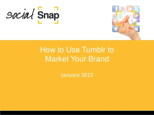 How to Use Tumblr to Market Your Brand     January 2013